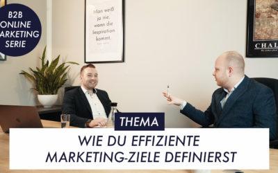 Wie Du effiziente Marketing-Ziele definierst – B2B-Online-Marketing-Serie Teil 2