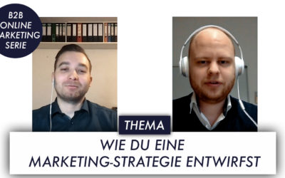 Wie Du eine Marketingstrategie entwirfst – B2B-Online-Marketing-Serie Teil 3