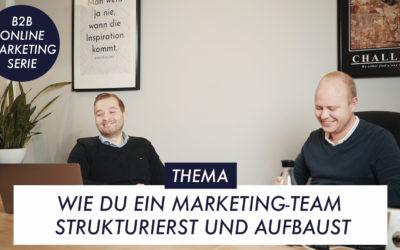 Wie Du ein Marketing-Team strukturierst und aufbaust – B2B-Online-Marketing-Serie Teil 4