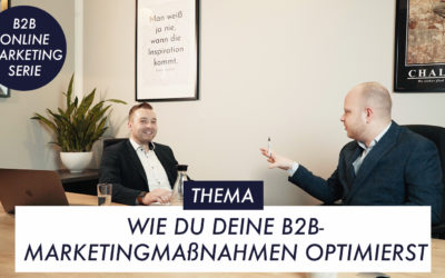 Wie Du deine Marketingmaßnahmen optimierst – B2B-Online-Marketing-Serie Teil 6
